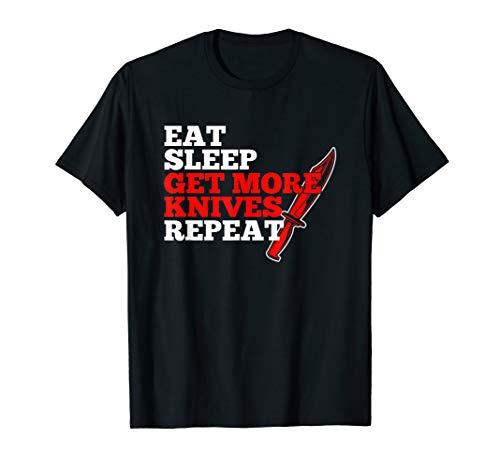 Essen Sie Schlaf Holen Sie sich mehr Messer Shirt T-Shirt