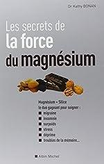 Les Secrets de la force du magnésium de Kathy Bonan