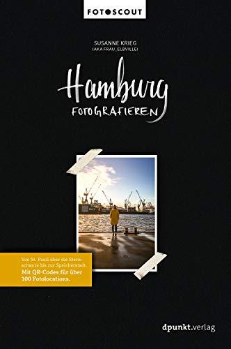Hamburg fotografieren: Von St. Pauli über die Sternschanze bis zur Speicherstadt. Mit QR-Codes für über 100 Fotolocations. (Fotoscout – Der Reiseführer für Fotografen)