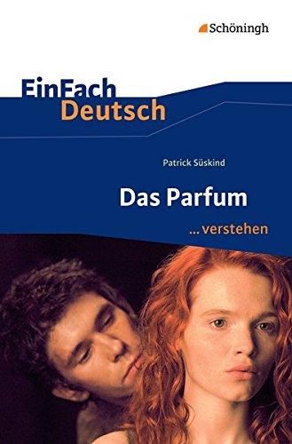 EinFach Deutsch ... verstehen: Patrick Süskind: Das Parfum (EinFach Deutsch ... verstehen: Interpretationshilfen)