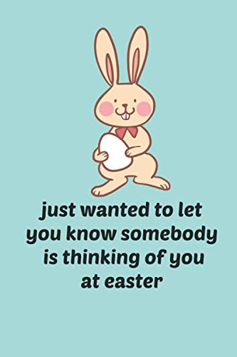 just wanted to let you know somebody is thinking of you at easter: easter notebook for boyfriend/funny easter notebook/easter gifts for girls /funny easter notebook for boys/easter gifts for man (6x9)