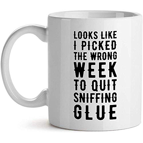 Koffiemok, Lijkt alsof ik de verkeerde week heb geplukt om te stoppen met snuiven lijm witte koffiemok 11OZ