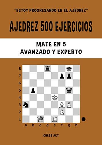 Ajedrez 500 ejercicios, Mate en 5, Nivel Avanzado y Experto: Resuelve problemas de ajedrez y mejora tus habilidades tácticas de ajedrez (Estoy progresando en el ajedrez)