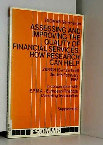 Esomar Seminar on Assessing and Improving the Quality of Financial Services: How research can help : Zurich, Switzerland, 3rd-6th February 1985