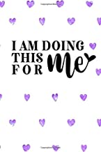 I Am Doing This for Me: Personal Daily Food and Exercise Journal (Sleep, Activity, Water, Meal Tracker) for Weight Loss & New Habits/Goals - 120 pages, 8 weeks, 6x9, Purple Hearts (Daily Trackers)