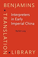 Interpreters in Early Imperial China (Benjamins Translation Library)