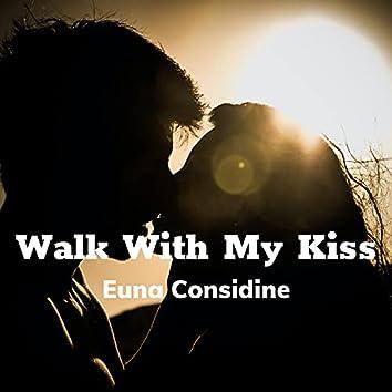 Walk With My Kiss