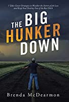 The Big Hunker Down: 7 Take-Cover Strategies to Weather the Storm of Job Loss and Keep Your Destiny out of the Bar Ditch