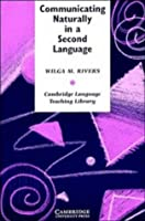 Communicating Naturally in a Second Language: Theory and Practice in Language Teaching (Cambridge Language Teaching Library)