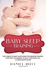 Baby Sleep Training: The Complete Baby Sleep Guide for Modern Parents,  Effective Techniques to Help Your Baby Get a Good Night's Sleep.