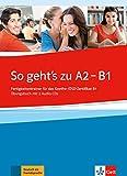 So geht's zu A2 - B1: Fertigkeitentrainer für das Goethe-/ÖSD-Zertifikat B1. Übungsbuch mit 2 Audio-CDs (ALL NIVEAU ADULTE TVA 5,5%)