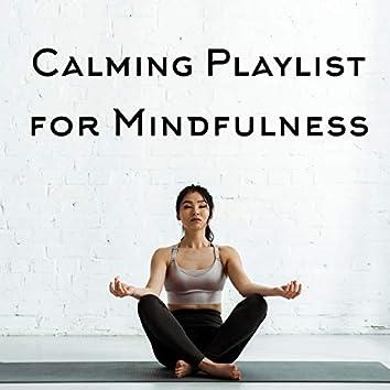 Calming Playlist for Mindfulness - Deep Meditation, Relaxation, Calm and Spiritual Yoga, Music Zone, Inner Balance and Harmony