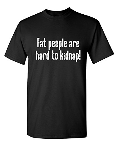 Fat People are Hard to Kidnap Graphic Novelty Sarcastic Funny T Shirt XL Black