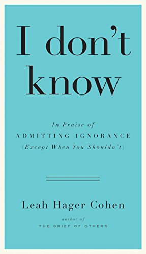 Image of I don't know: In Praise of Admitting Ignorance (Except When You Shouldn't)