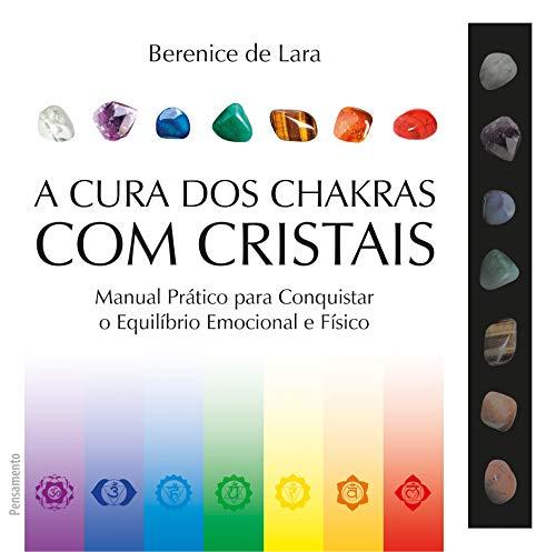 A cura dos chakras com cristais: Manual Prático para Conquistar o Equilíbrio Emocional e Físico