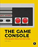 The Game Console: A Photographic History from Atari to Xbox - Evan Amos