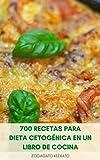 700 Recetas Para Dieta Cetogénica En Un Libro De Cocina : Recetas Para La Dieta Keto Para Perder Peso Rápido, Ensaladas, Aves De Corral, Carne, Pescado, ... Carne De Res, Sopas, Postres, Bebidas