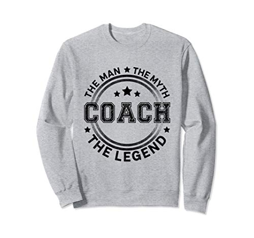 Coach The Man The Myth The Legend Men Coach gift Sweatshirt