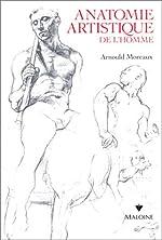 ANATOMIE ARTISTIQUE DE L'HOMME. Précis d'anatomie osseuse et musculaire d'Arnould Moreaux