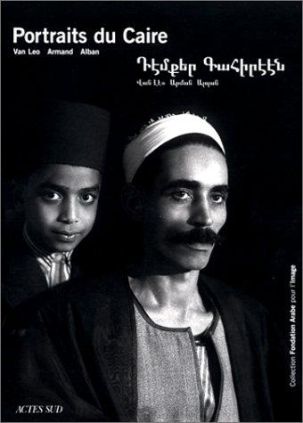 Les Portraits du Caire ; Van Léo - Armand - Alban. Préface de Mounira Khemir