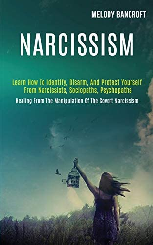 Narcissism Learn How to Identify Disarm and Protect Yourself From Narcissists Sociopaths Psychopaths product image