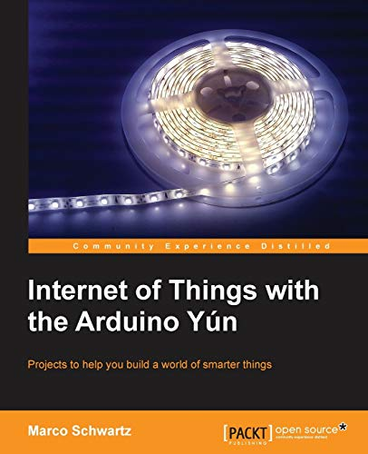 Internet of Things with the Arduino Yun (English Edition)