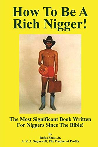 How To Be A Rich Nigger!: The Most Significant Book Written For Niggers Since The Bible!