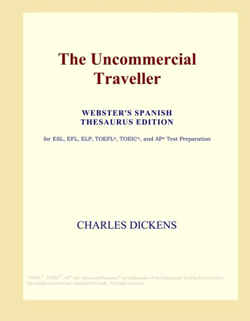 問い合わせ花束スープThe Uncommercial Traveller (Webster's Spanish Thesaurus Edition)