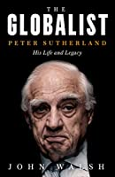 The Globalist: Peter Sutherland: His Life and Legacy