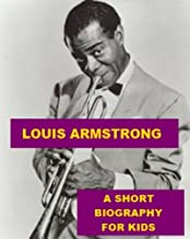 Louis Armstrong - A Short Biography for Kids (English Edition)