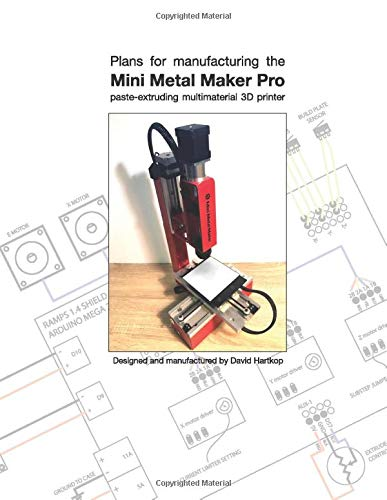 Plans for manufacturing the Mini Metal Maker Pro: paste-extruding multimaterial 3D printer