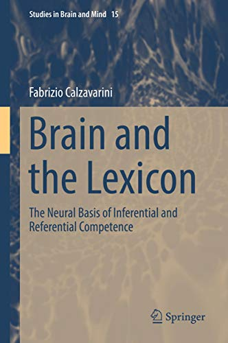 Brain and the Lexicon: The Neural Basis of Inferential and Referential Competence (Studies in Brain and Mind Book 15)