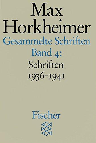 Schriften 1936-1941: Band 4: Schriften 1936-1941 (Max Horkheimer: Gesammelte Schriften, Band 4)