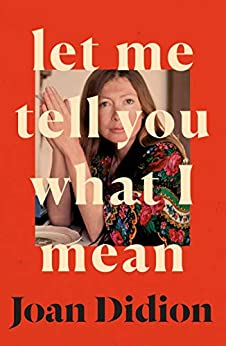 Let Me Tell You What I Mean by [Joan Didion]