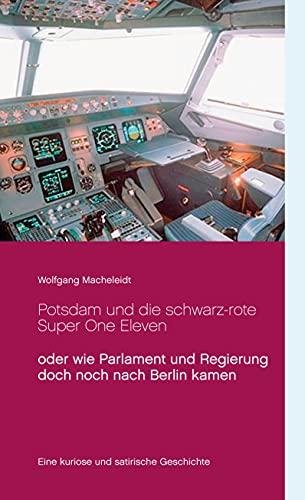 Potsdam und die schwarz-rote Super One Eleven: oder wie Parlament und Regierung doch noch nach Berlin kamen (German Edition)
