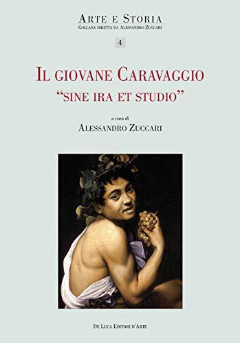 Il giovane Caravaggio 'Sine ira et studio' (Arte e storia)