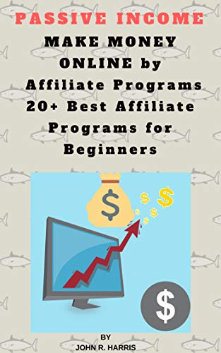 PASSIVE INCOME Best WAYS Affiliate Programs for Beginners: MAKE MONEY ONLINE by Affiliate Programs 20+ Best Affiliate Programs for Beginners