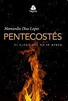 Pentecostes, El Fuego que No se Apaga