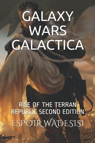 GALAXY WARS GALACTICA: RISE OF THE TERRAN REPUBLIC SECOND EDITION