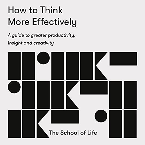 How to Think More Effectively Audiobook By The School of Life cover art