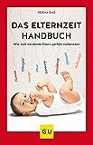 Das Elternzeit-Handbuch: Wie sich werdende Eltern perfekt vorbereiten (GU Einzeltitel Partnerschaft & Familie)