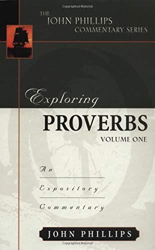 Exploring Proverbs, Volume 1 (John Phillips Commentary Series)