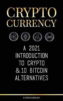 Cryptocurrency  A 2021 Introduction to Crypto & 10 Bitcoin Alternatives  Ethereum Litecoin Cardano Polkadot Bitcoin Cash Stellar Tether Monero Dogecoin & Ripple   Finance