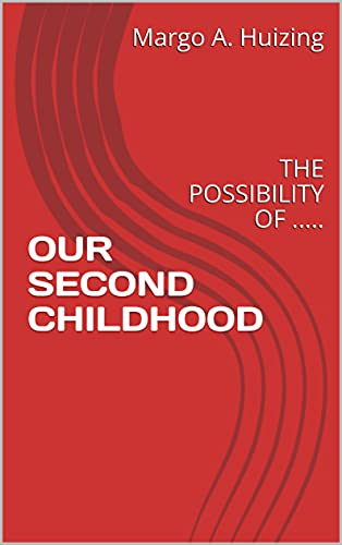OUR SECOND CHILDHOOD: THE POSSIBILITY OF ..... (English Edition)