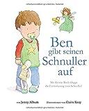Ben gibt seinen Schnuller auf: Mit diesem Buch klappt die Entwöhnung vom Schnuller!