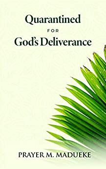 Quarantined for God's Deliverance: Praying Through The Pandemic (In Time Like These Book 1) by [Prayer M. Madueke]