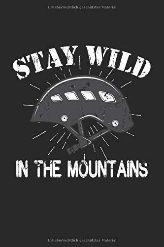 Stay Wild in the Mountains: Bergsteigen Felsklettern vintage Spruch Geschenke Notizbuch liniert (A5 Format, 15,24 x 22,86 cm, 120 Seiten)
