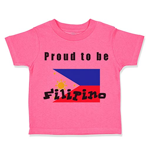 Custom Toddler T-Shirt Proud to Be Filipino Philippines Flag B Cotton Boy & Girl Clothes Funny Graphic Tee Hot Pink Design Only 12 Months