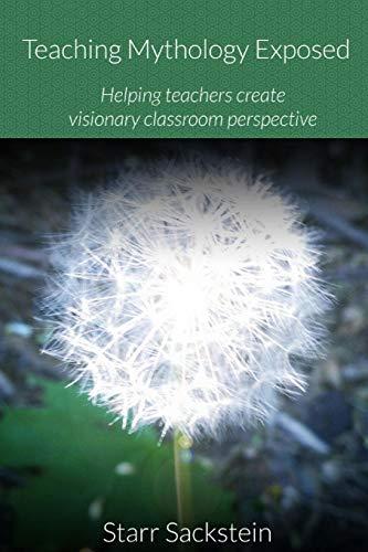 Teaching Mythology Exposed: Helping Teachers Create Visionary Classroom Perspective