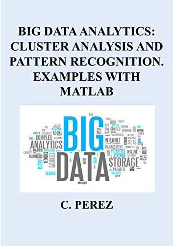 BIG DATA ANALYTICS: CLUSTER ANALYSIS AND PATTERN RECOGNITION. EXAMPLES WITH MATLAB (English Edition)